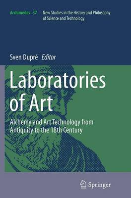 Laboratories of Art: Alchemy and Art Technology from Antiquity to the 18th Century - Archimedes 37 (Paperback)