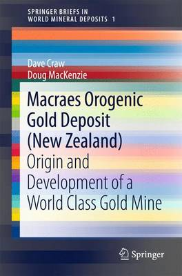 Macraes Orogenic Gold Deposit (New Zealand): Origin and Development of a World Class Gold Mine - SpringerBriefs in World Mineral Deposits (Paperback)
