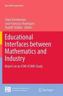 Educational Interfaces between Mathematics and Industry: Report on an ICMI-ICIAM-Study - New ICMI Study Series 16 (Paperback)