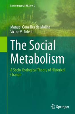 The Social Metabolism: A Socio-Ecological Theory of Historical Change - Environmental History 3 (Paperback)