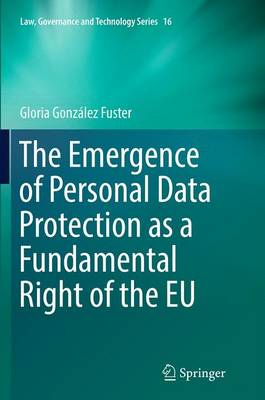 The Emergence of Personal Data Protection as a Fundamental Right of the EU - Issues in Privacy and Data Protection 16 (Paperback)