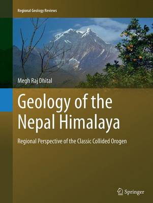 Geology of the Nepal Himalaya: Regional Perspective of the Classic Collided Orogen - Regional Geology Reviews (Paperback)