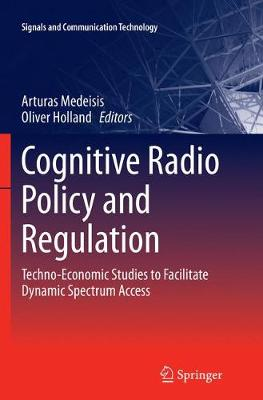 Cognitive Radio Policy and Regulation: Techno-Economic Studies to Facilitate Dynamic Spectrum Access - Signals and Communication Technology (Paperback)