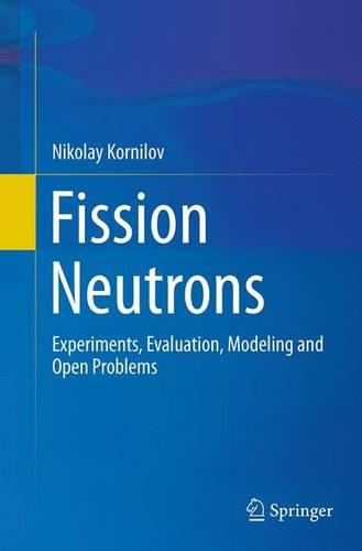 Fission Neutrons: Experiments, Evaluation, Modeling and Open Problems (Paperback)