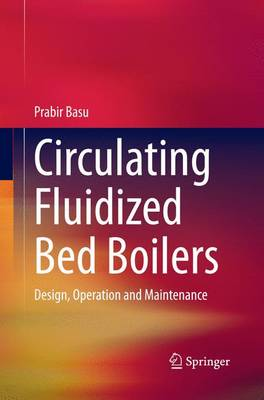 Circulating Fluidized Bed Boilers: Design, Operation and Maintenance (Paperback)