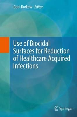 Use of Biocidal Surfaces for Reduction of Healthcare Acquired Infections (Paperback)