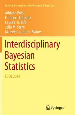 Interdisciplinary Bayesian Statistics: EBEB 2014 - Springer Proceedings in Mathematics & Statistics 118 (Paperback)