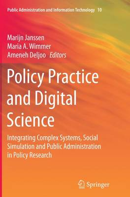 Policy Practice and Digital Science: Integrating Complex Systems, Social Simulation and Public Administration in Policy Research - Public Administration and Information Technology 10 (Paperback)