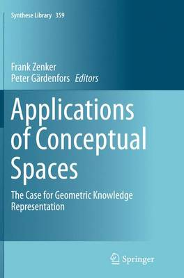Applications of Conceptual Spaces: The Case for Geometric Knowledge Representation - Synthese Library 359 (Paperback)