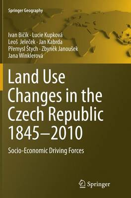 Land Use Changes in the Czech Republic 1845-2010: Socio-Economic Driving Forces - Springer Geography (Paperback)