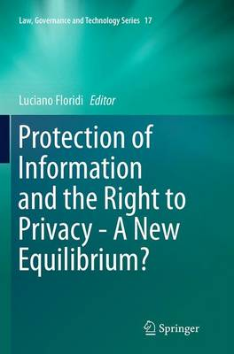Protection of Information and the Right to Privacy - A New Equilibrium? - Law, Governance and Technology Series 17 (Paperback)