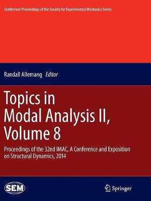 Topics in Modal Analysis II, Volume 8: Proceedings of the 32nd IMAC,  A Conference and Exposition on Structural Dynamics, 2014 - Conference Proceedings of the Society for Experimental Mechanics Series (Paperback)