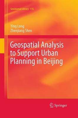 Geospatial Analysis to Support Urban Planning in Beijing - GeoJournal Library 116 (Paperback)