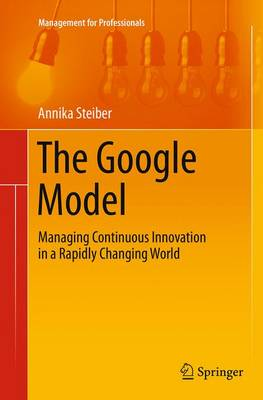 The Google Model: Managing Continuous Innovation in a Rapidly Changing World - Management for Professionals (Paperback)