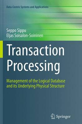 Transaction Processing: Management of the Logical Database and its Underlying Physical Structure - Data-Centric Systems and Applications (Paperback)