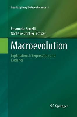 Macroevolution: Explanation, Interpretation and Evidence - Interdisciplinary Evolution Research 2 (Paperback)