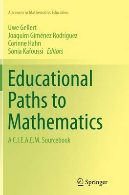 Educational Paths to Mathematics: A C.I.E.A.E.M. Sourcebook - Advances in Mathematics Education (Paperback)