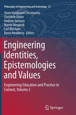Engineering Identities, Epistemologies and Values: Engineering Education and Practice in Context, Volume 2 - Philosophy of Engineering and Technology 21 (Paperback)