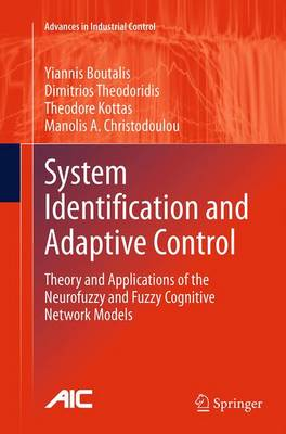 System Identification and Adaptive Control: Theory and Applications of the Neurofuzzy and Fuzzy Cognitive Network Models - Advances in Industrial Control (Paperback)