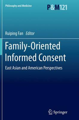 Family-Oriented Informed Consent: East Asian and American Perspectives - Philosophy and Medicine 121 (Paperback)