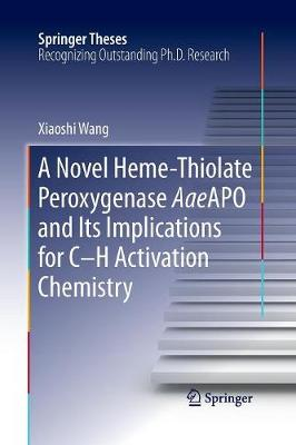 A Novel Heme-Thiolate Peroxygenase AaeAPO and Its Implications for C-H Activation Chemistry - Springer Theses (Paperback)