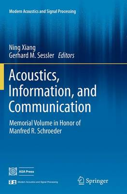 Acoustics, Information, and Communication: Memorial Volume in Honor of Manfred R. Schroeder - Modern Acoustics and Signal Processing (Paperback)