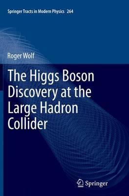 The Higgs Boson Discovery at the Large Hadron Collider - Springer Tracts in Modern Physics 264 (Paperback)