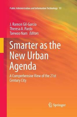 Smarter as the New Urban Agenda: A Comprehensive View of the 21st Century City - Public Administration and Information Technology 11 (Paperback)