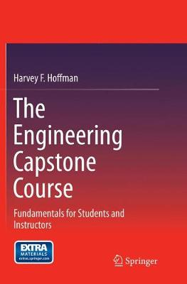 The Engineering Capstone Course: Fundamentals for Students and Instructors (Paperback)