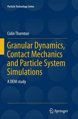 Granular Dynamics, Contact Mechanics and Particle System Simulations: A DEM study - Particle Technology Series 24 (Paperback)