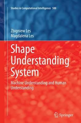 Shape Understanding System: Machine Understanding and Human Understanding - Studies in Computational Intelligence 588 (Paperback)