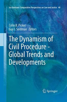 The Dynamism of Civil Procedure - Global Trends and Developments - Ius Gentium: Comparative Perspectives on Law and Justice 48 (Paperback)