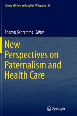 New Perspectives on Paternalism and Health Care - Library of Ethics and Applied Philosophy 35 (Paperback)