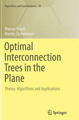 Optimal Interconnection Trees in the Plane: Theory, Algorithms and Applications - Algorithms and Combinatorics 29 (Paperback)