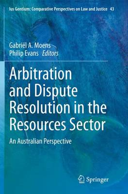 Arbitration and Dispute Resolution in the Resources Sector: An Australian Perspective - Ius Gentium: Comparative Perspectives on Law and Justice 43 (Paperback)