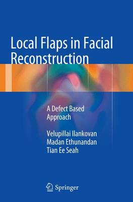 Local Flaps in Facial Reconstruction: A Defect Based Approach (Paperback)