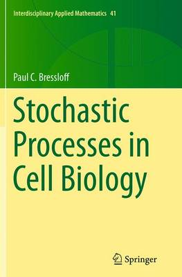 Stochastic Processes in Cell Biology - Interdisciplinary Applied Mathematics 41 (Paperback)