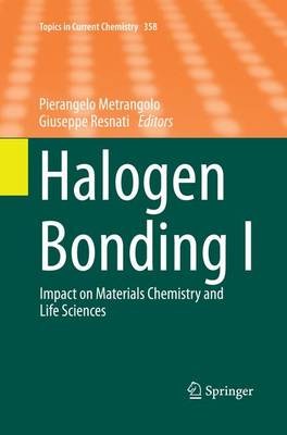 Halogen Bonding I: Impact on Materials Chemistry and Life Sciences - Topics in Current Chemistry 358 (Paperback)