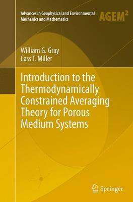 Introduction to the Thermodynamically Constrained Averaging Theory for Porous Medium Systems - Advances in Geophysical and Environmental Mechanics and Mathematics (Paperback)