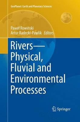 Rivers - Physical, Fluvial and Environmental Processes - GeoPlanet: Earth and Planetary Sciences (Paperback)