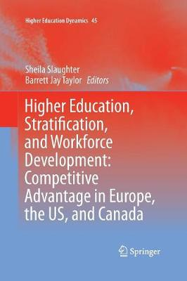 Higher Education, Stratification, and Workforce Development: Competitive Advantage in Europe, the US, and Canada - Higher Education Dynamics 45 (Paperback)