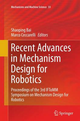 Recent Advances in Mechanism Design for Robotics: Proceedings of the 3rd IFToMM Symposium on Mechanism Design for Robotics - Mechanisms and Machine Science 33 (Paperback)