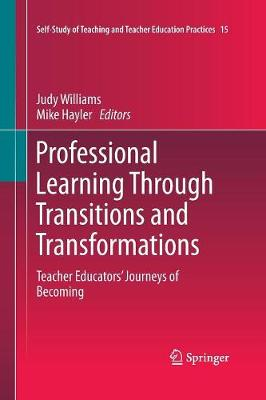 Professional Learning Through Transitions and Transformations: Teacher Educators' Journeys of Becoming - Self-Study of Teaching and Teacher Education Practices 15 (Paperback)