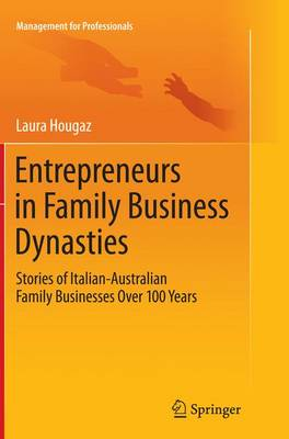 Entrepreneurs in Family Business Dynasties: Stories of Italian-Australian Family Businesses Over 100 Years - Management for Professionals (Paperback)
