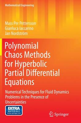 Polynomial Chaos Methods for Hyperbolic Partial Differential Equations: Numerical Techniques for Fluid Dynamics Problems in the Presence of Uncertainties - Mathematical Engineering (Paperback)