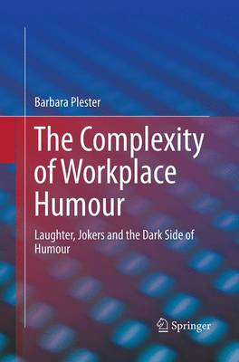 The Complexity of Workplace Humour: Laughter, Jokers and the Dark Side of Humour (Paperback)