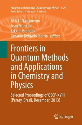 Frontiers in Quantum Methods and Applications in Chemistry and Physics: Selected Proceedings of QSCP-XVIII (Paraty, Brazil, December, 2013) - Progress in Theoretical Chemistry and Physics 29 (Paperback)
