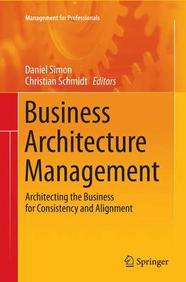 Business Architecture Management: Architecting the Business for Consistency and Alignment - Management for Professionals (Paperback)