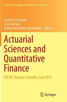 Actuarial Sciences and Quantitative Finance: ICASQF, Bogota, Colombia, June 2014 - Springer Proceedings in Mathematics & Statistics 135 (Paperback)