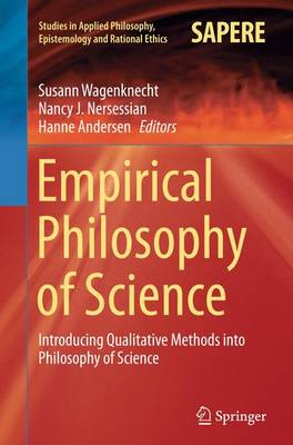Empirical Philosophy of Science: Introducing Qualitative Methods into Philosophy of Science - Studies in Applied Philosophy, Epistemology and Rational Ethics 21 (Paperback)